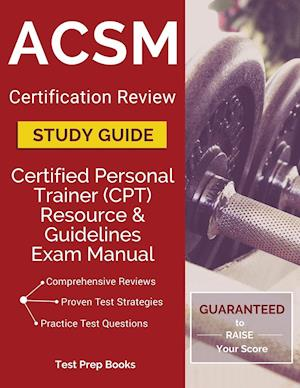 Bog, hæftet ACSM Certification Review Study Guide: Certified Personal Trainer (CPT) Resource & Guidelines Exam Manual af Certified Personal Trainer (Cpt) Team