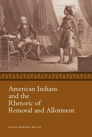American Indians and the Rhetoric of Removal and Allotment