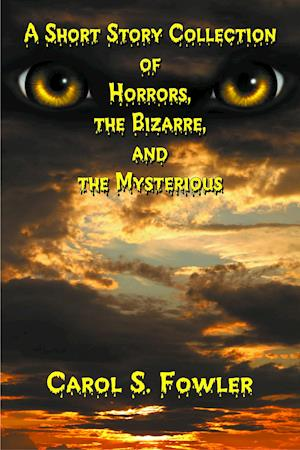 Short Story Collection of Horrors, the Bizarre, and the Mysterious