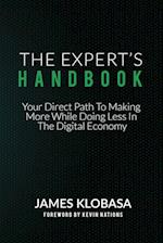 The Experts Handbook: Your Direct Path to Making More While Doing Less In The Digital Economy
