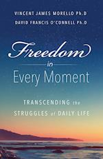 Freedom In Every Moment: Transcending The Struggles of Daily Life