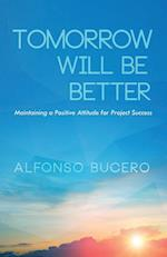 Tomorrow Will Be Better: Maintaining A Positive Attitude for Project Success