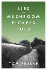 Lies the Mushroom Pickers Told af Tom Phelan