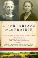 Libertarians on the Prairie af Christine Woodside