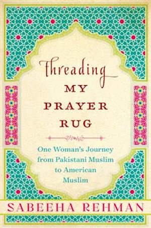 Threading My Prayer Rug af Sabeeha Rehman