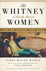 Whitney Women and the Museum They Made af Flora Miller Biddle