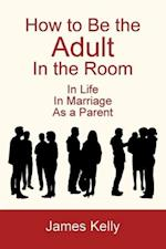 How to Be the Adult in the Room