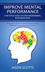 Improve Mental Performance: 7 Top Tips & Tools To Stop Overworking Your Brain Now
