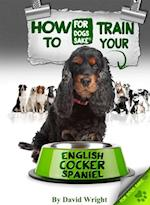 How to Train Your English Cocker Spaniel af David Wright