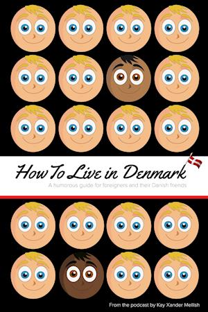 How to Live in Denmark: A guide for foreigners and their Danish friends