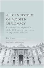 A Cornerstone of Modern Diplomacy: Britain and the Negotiation of the 1961 Vienna Convention on Diplomatic Relations