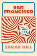 San Francisco and the Long 60s af Sarah Hill
