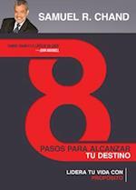 8 Pasos Para Alcanzar Tu Destino af Samuel Chand