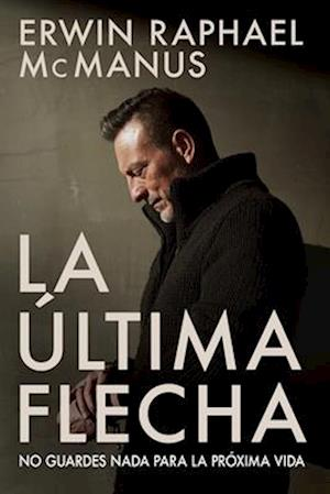 Bog, paperback La Última Flecha af Erwin Raphael McManus