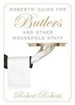 Roberts' Guide for Butlers and Other Household Staff af Robert Roberts