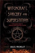 Witchcraft, Sorcery, and Superstition af Jules Michelet
