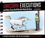 Unicorn Executions and Other Crazy Stuff My Kids Make Me Draw af Steve Breen