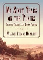 My Sixty Years on the Plains af W. T. Hamilton, William T. Hamilton