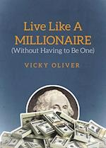 Live Like a Millionaire Without Having to Be One af Vicky Oliver