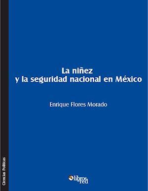La niñez y la seguridad nacional en México af Enrique Flores Morado