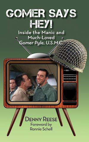 Gomer Says Hey! Inside the Manic and Much-Loved Gomer Pyle, U.S.M.C. (hardback)