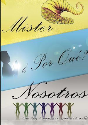Mister ¿Por qué? Nosotros af Armando Ramiro Jimenez Arana