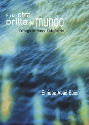 En la otra orilla del mundo af Enrique Abad Boix