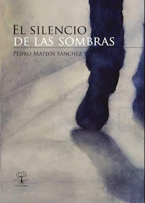 El silencio de las sombras af Pedro Mateos  Sánchez, Pedro Mateos  Sánchez, Pedro Mateos  Sánchez