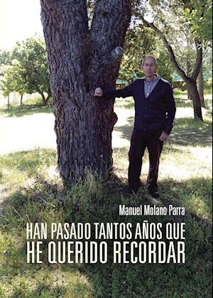 Han pasado tantos años que he querido recordar af Manuel Molano Parra