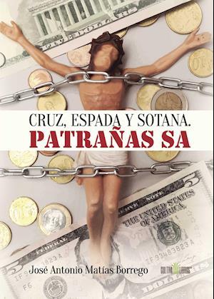 Cruz, espada y sotana. Patrañas SA af José Antonio Matías Borrego