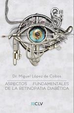 Aspectos fundamentales de la retinopatia diabetica af Dr. Miguel López  De Cobos, Dr. Miguel López  De Cobos, Dr. Miguel López  De Cobos