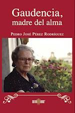 Gaudencia, Madre del alma af Pedro José Pérez Rodríguez