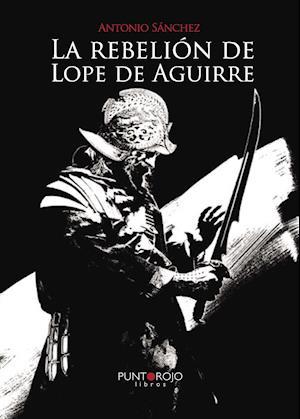 La rebelión de Lope de Aguirre