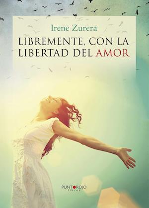 Libremente, con la libertad del amor af Irene Zurera Maestre