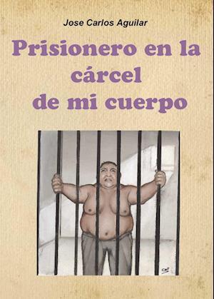 Prisionero en la Cárcel de mi Cuerpo af Jose Carlos Aguilar Jimenez