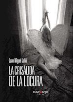 La crisálida de la locura af Juan Miguel Julia Serra