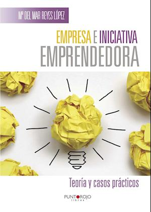 Empresa e iniciativa emprendedora. Teoría y casos prácticos