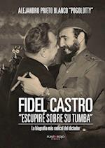 Fidel Castro Escupiré sobre su tumba af Alejandro Prieto Blanco