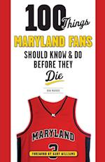 100 Things Maryland Fans Should Know & Do Before They Die (100 Things...fans Should Know)