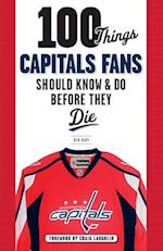 100 Things Capitals Fans Should Know & Do Before They Die (100 Things...fans Should Know)