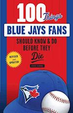 100 Things Blue Jays Fans Should Know & Do Before They Die (100 Things...fans Should Know)