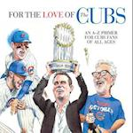 For the Love of the Cubs (For the Love of)