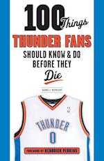 100 Things Thunder Fans Should Know & Do Before They Die (100 Things...fans Should Know)