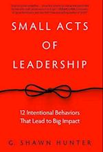 Small Acts of Leadership af G. Shawn Hunter