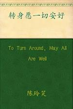 To Turn Around, May All Are Well