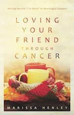 Loving Your Friend Through Cancer af Marissa Henley
