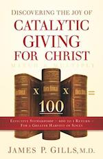 Discovering the Joy of Catalytic Giving - For Christ af James P. Gills