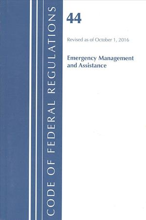 Bog, paperback Code of Federal Regulations, Title 44 (Emergency Management and Assistance) Federal Emergency Management Agency, Revised as of October 1, 2016 af Office of The Federal Register (U.S.)