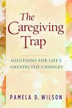 Caregiving Trap: Solutions for Life's Unexpected Changes