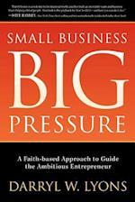 Small Business, Big Pressure (Morgan James Faith)